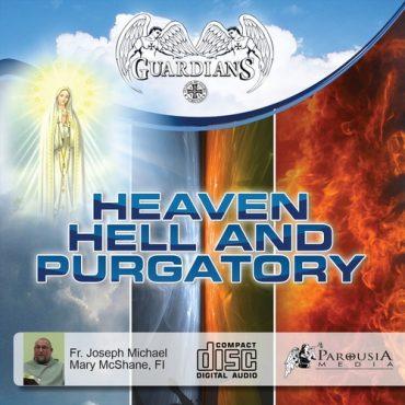 Heaven, Hell, Purgatory - Parousia Media