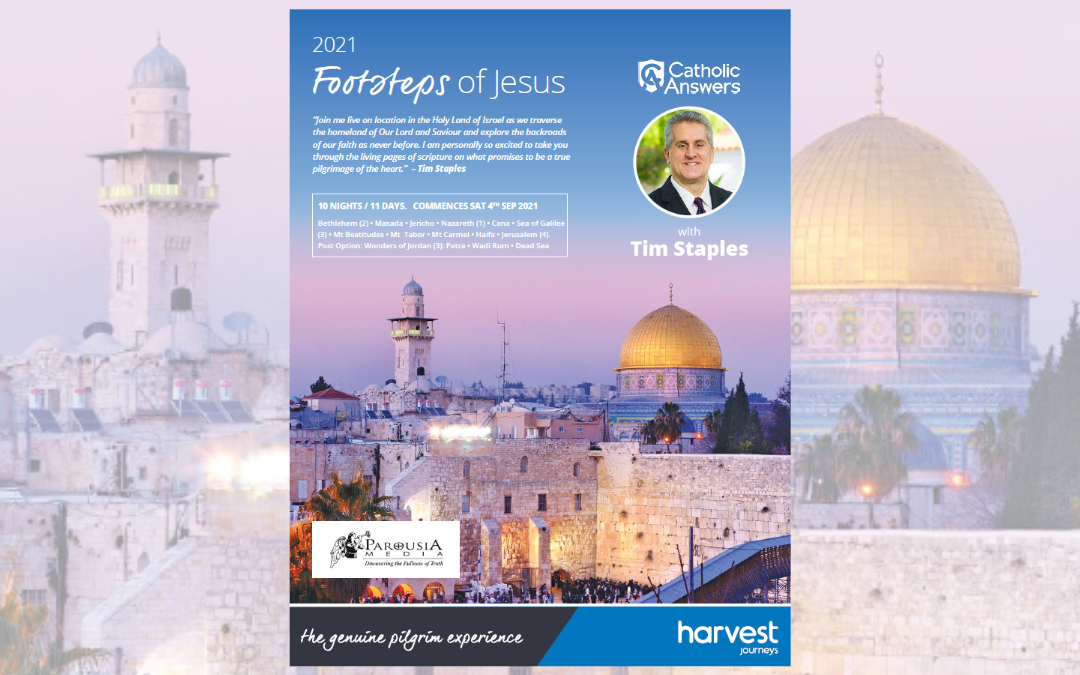 'Footsteps of Jesus' 11 Day Holy Land Pilgrimage with Tim Staples – September 2021