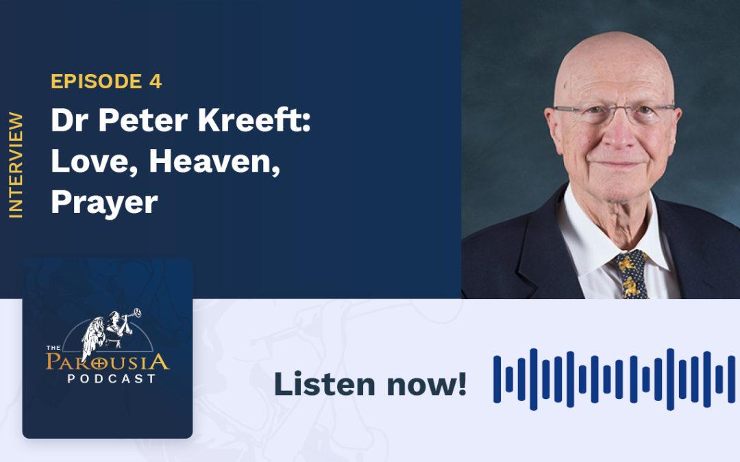 Dr Peter Kreeft: Love, Heaven, Prayer