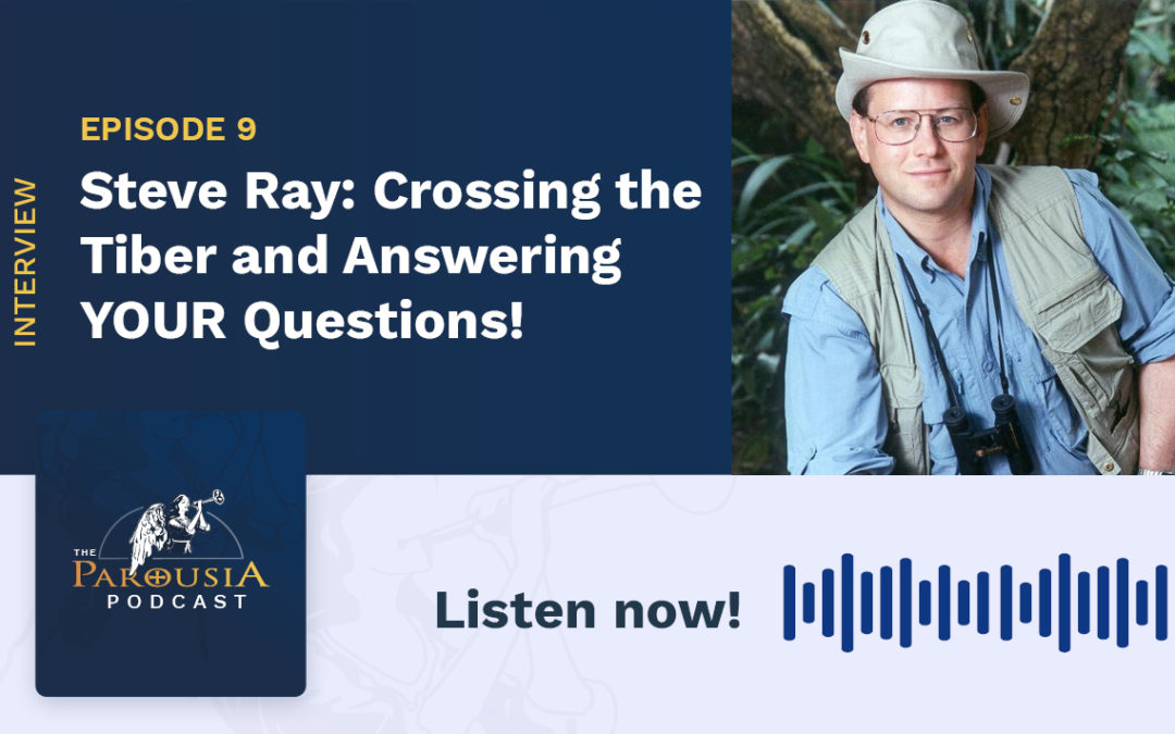 Steve Ray: Crossing the Tiber and Answering YOUR Questions!
