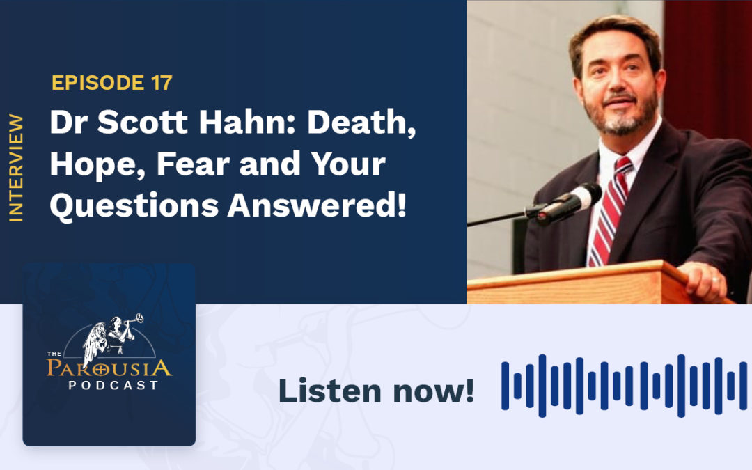 Dr Scott Hahn: Death, Hope, Fear and Your Questions Answered!