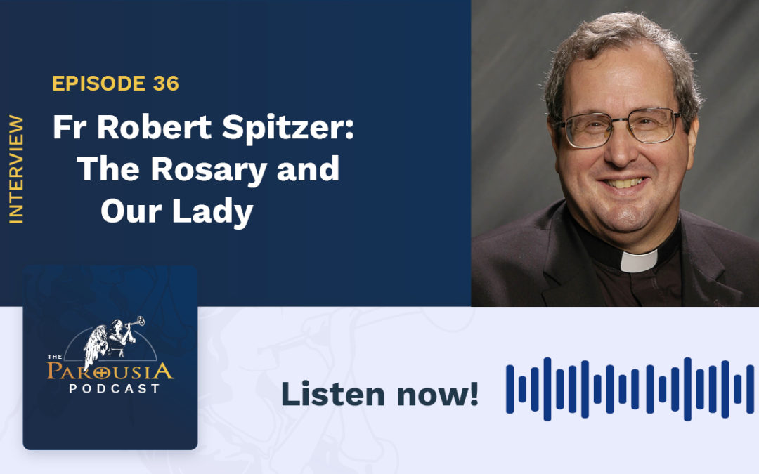 Fr Robert Spitzer, SJ, PhD: The Rosary and Our Lady