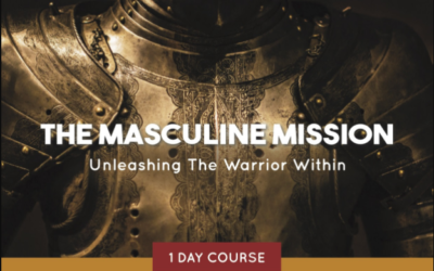The Masculine Mission – Unleashing the Warrior Within