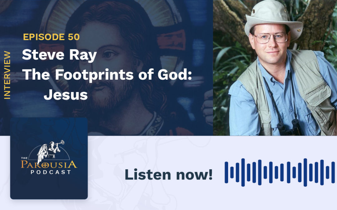 Steve Ray – The Footprints of God: Jesus