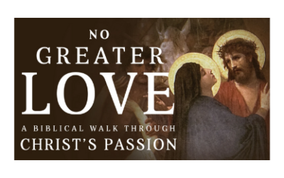 "Parousia Study Groups – ONLINE – Term 1 2021 – ""No Greater Love: A Biblical Walk Through Christ's Passion"""