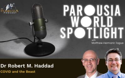 Parousia World Spotlight – Dr Robert Haddad – 'COVID and the Beast'
