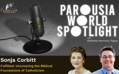 Parousia World Spotlight – Sonja Corbitt – 'Fulfilled: Uncovering the Biblical Foundations of Catholicism'