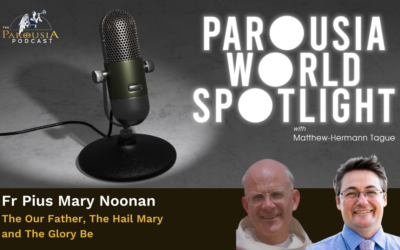 Parousia World Spotlight – Fr Pius Mary Noonan – 'The Our Father, The Hail Mary and The Glory Be'