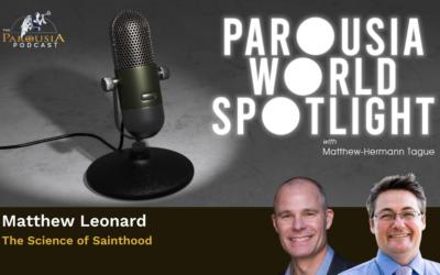 Parousia World Spotlight – Matthew Leonard – 'The Science of Sainthood'